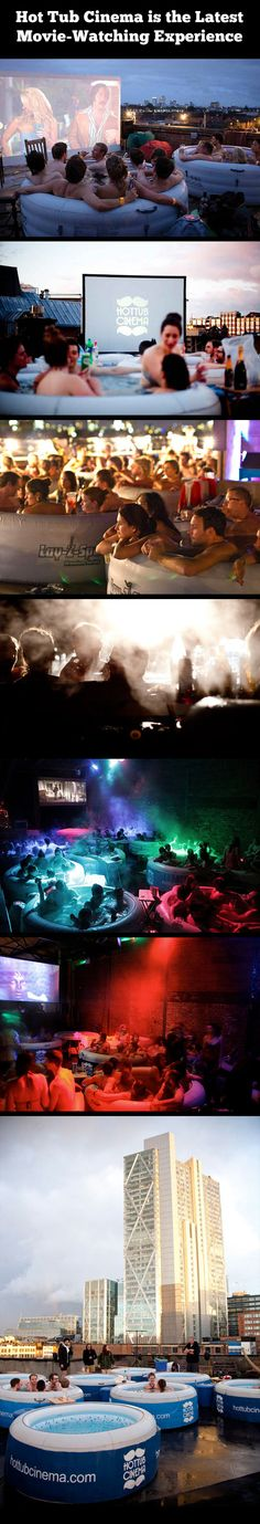 Hot Tub Cinema. kinda grosses me out, the idea of sitting in a hot tub that strangers have sat in.. but then again YOLO ;)