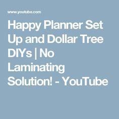 Happy Planner Set Up and Dollar Tree DIYs | No Laminating Solution! - YouTube