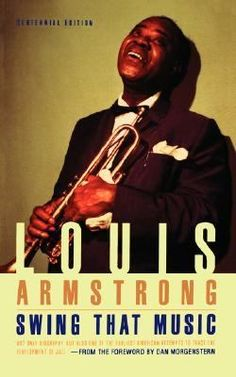 The first autobiography of a jazz musician, Louis Armstrong's Swing That Music is a milestone in jazz literature.