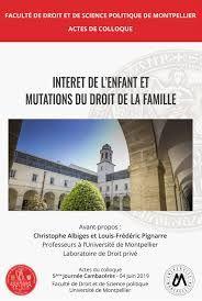 Intérêt de l'enfant et mutations du droit de la famille /Christophe Albige Université de Montpellier, 2020 Law, Kid