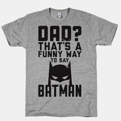 Last time I checked dad was pronounced Batman. For the father who rejects mundane reality and takes his superhero responsibility seriously. | Beautiful Designs on Graphic Tees, Tanks and Long Sleeve Shirts with New Items Every Day. Satisfaction Guaranteed. Easy Returns.