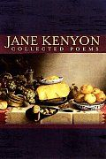 "Collected Poems by Jane Kenyon:  All of Jane Kenyon's published poems gathered in one definitive collection, now in paperback Yes, long shadows go out from the bales; and yes, the soul must part from the body: what else could it do? --from ""Twilight: After Haying""   Jane Kenyon is..."