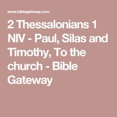 2 Thessalonians 1 NIV - Paul, Silas and Timothy, To the church - Bible Gateway