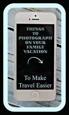 Take our your smartphone and take pictures of these few things to make your vacation easier!
