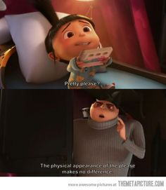 """The physical appearance of the please makes no difference."" - Despicable Me"