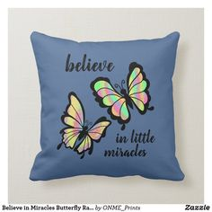 Shop Believe in Miracles Butterfly Rainbow Pastel Throw Pillow created by ONME_Prints. Butterfly Pillow, Butterfly Design, Rainbow Pastel, Believe In Miracles, Perfect Pillow, Custom Pillows, Your Design, Have Fun, Throw Pillows
