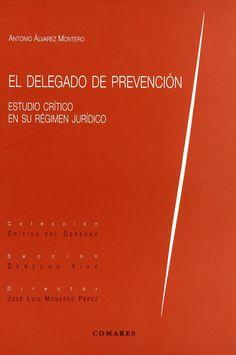 El delegado de prevención : estudio crítico de su régimen jurídico / Antonio Álvarez Montero. (2001) Editorial: Albolote (Granada) : Comares, 2001. http://absysnetweb.bbtk.ull.es/cgi-bin/abnetopac?TITN=229744