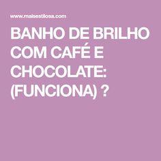BANHO DE BRILHO COM CAFÉ E CHOCOLATE: (FUNCIONA) 😍