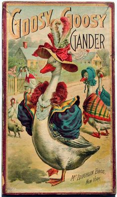 Goosy Goosy Gander.McLoughlin Brothers, New York City. McLoughlin Bros., Inc. pioneered the systematic use of color printing technologies in childrens books, particularly between 1858 and 1920. The firms publications served to popularize illustrators including Thomas Nast, William Momberger, Justin H. Howard, Palmer Cox, and Ida Waugh.