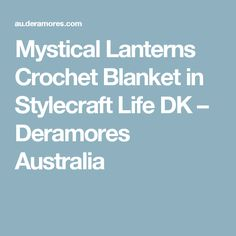 Mystical Lanterns Crochet Blanket in Stylecraft Life DK – Deramores Australia