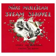 Mike Mulligan and His Steam Shovel....one of my favorite books I read as a kid