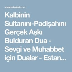 Kalbinin Sultanını-Padişahını Gerçek Aşkı Bulduran Dua - Sevgi ve Muhabbet için Dualar - Estanbul.com