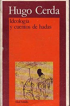 L-I/511. Ideología y cuentos de hadas / Hugo Cerda. Madrid : Akal, 1984.