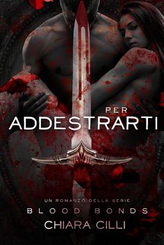Felice release day  a Chiara Cilli!  Esce oggi Per Addestrarti , quarto volume della serie dark contemporanea Blood Bonds , il primo c...