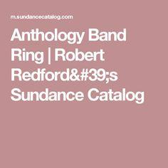 Anthology Band Ring                                             Robert Redford's Sundance Catalog