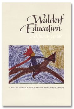 Waldorf Education A Family Guide, a comprehensive guide for people exploring Waldorf Education.