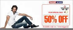 Branded trigger jeans present Puja special sale  Only on : www.trigger.in For assistance call : 9095784700