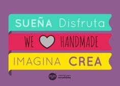Sueña, disfruta, imagina...Crea! We love handmade!