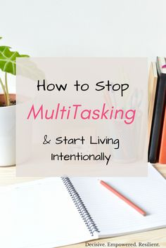 Learn how to stop multitasking and start living intentionally. 10 tips for slowing down, improving focus and productivity and living your life on purpose.