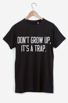 Don't Grow Up.  It's so true!