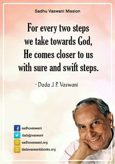 For every two steps we take towards God, He comes closer to us with sure and swift steps. -Dada J. P. Vaswani #dadajpvaswani#quotes