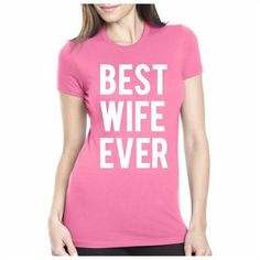 Best Wife Ever Funny Graphic T-Shirt