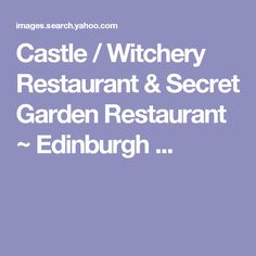 Castle / Witchery Restaurant & Secret Garden Restaurant ~ Edinburgh ...