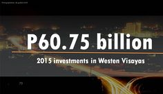 Investments in WV reach in 2015 Asian Continent, Visayas, In 2015, Continents, Philippines, Attraction, Tourism, Investing, Building