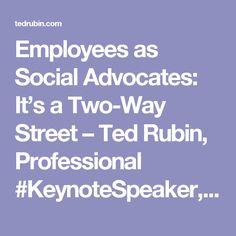 Employees as Social Advocates: It's a Two-Way Street – Ted Rubin, Professional #KeynoteSpeaker, #RonR