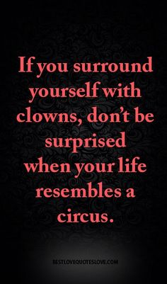 If you surround yourself with clowns, don't be surprised when your life resembles a circus. Wisdom Quotes, Words Quotes, Wise Words, Me Quotes, Motivational Quotes, Funny Quotes, Inspirational Quotes, Sayings, Betrayal Quotes