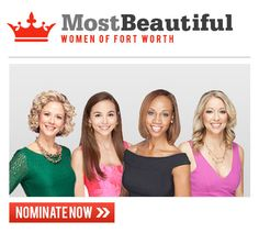 Fort Worth, Texas magazine is looking for the 10 most stunningly beautiful females in the city. We want your help deciding who are the fairest of them all for our 2015 Most Beautiful Women in Fort Worth feature appearing in our January issue.