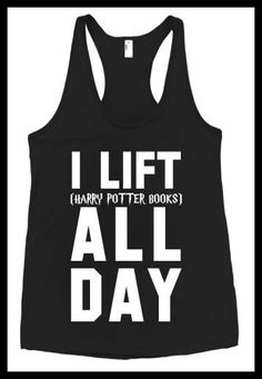 """""""I lift (Harry Potter books) all day"""" workout top. Pumpin' It Bookworm Style: Bookish Fitness Apparel - BOOK RIOT"""