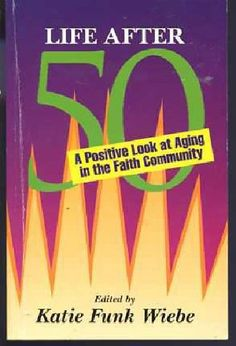 Life After 50: A Positive Look at Aging in the Faith Community by Katie Funk Wiebe,http://www.amazon.com/dp/0873032039/ref=cm_sw_r_pi_dp_gATGsb0TN1FHGWD6