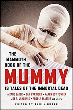 The Mammoth Book of the Mummy (US edition, Mammoth Books, 2017).