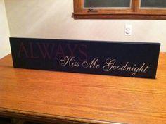 Always Kiss Me Goodnight..
