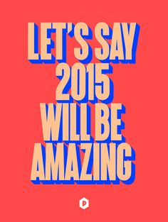 Let's say #2015 will be #amazing!