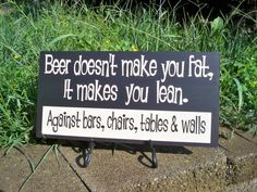 Bar Sign, Beer Sign BEER DOESNT MAKE YOU FAT, IT MAKES YOU LEAN. AGAINST BARS, CHAIRS TABLES & WALLS This is sign is one of our most popular