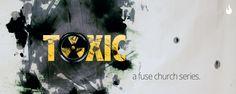 Toxic Sermon Series @ Fuse Church