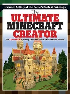 The Ultimate Minecraft Creator: The Unofficial Building Guide to Minecraft & Other Games by Triumph Books. For players at all levels to fully explore the most popular aspect of the Minecraft game: building.