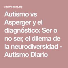 Autismo vs Asperger y el diagnóstico: Ser o no ser, el dilema de la neurodiversidad - Autismo Diario