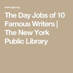 The Day Jobs of 10 Famous Writers   The New York Public Library
