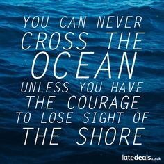 You can never cross the ocean unless you have the courage to lose sight of the shore Words Quotes, Bible Quotes, Wise Words, Bible Verses, Sayings, Motivational Thoughts, Motivational Quotes, Inspirational Quotes, Wanderlust Quotes