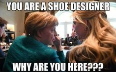 You are a shoe designer why are you here?