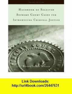 Handbook of Selected Supreme Court Cases for Criminal Justice (9780495130390) Roger LeRoy Miller , ISBN-10: 0495130397  , ISBN-13: 978-0495130390 ,  , tutorials , pdf , ebook , torrent , downloads , rapidshare , filesonic , hotfile , megaupload , fileserve