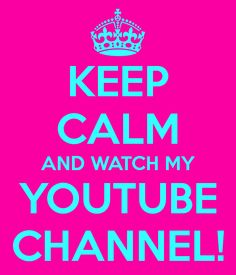 keep-calm-and-watch-my-youtube-channel.png (600×700)