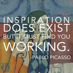 Inspiration does exist, but it must find you working. Art Qoutes, Quotations, Pablo Picasso Quotes, Word Art, Rainbow Colors, Literature, Finding Yourself, Lyrics, Inspirational Quotes
