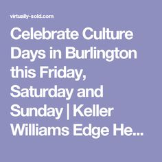 Celebrate Culture Days in Burlington this Friday, Saturday and Sunday | Keller Williams Edge Hearth & Home Realty, Brokerage