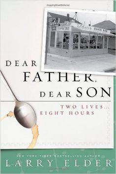 Dear Father, Dear Son: Two Lives... Eight Hours: Larry Elder: 9781936488452: Amazon.com: Books