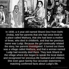 In a 4 year-old named Shanti Devi from Delhi (India). told her parents that she had once lived in a place called Mathura, that she had been a mother of three, who died in childbirth. and that her previous name was Ludgi. Because the girl continually Short Creepy Stories, Sad Stories, Ghost Stories, Horror Stories, Spooky Stories, Creepy Facts, Wtf Fun Facts, Creepy Things, Random Facts