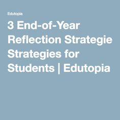 3 End-of-Year Reflection Strategies for Students | Edutopia